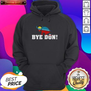 Top Bye Don Donald Trump Election Hoodie- Design By Sheenytee.com
