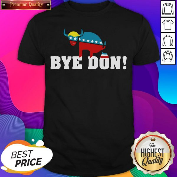 Top Bye Don Donald Trump Election Shirt- Design By Sheenytee.com