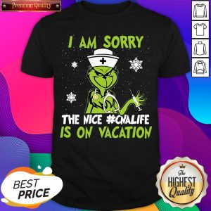Top Grinch Nurse I am Sorry The Nice #Cnalife Is On Vacation Christmas Shirt- Design By Sheenytee.com