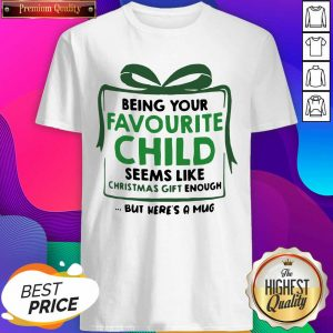 Being Your Favourite Child Seems Like Christmas Gift Enough But Here's A Mug Shirt- Design By Sheenytee.com