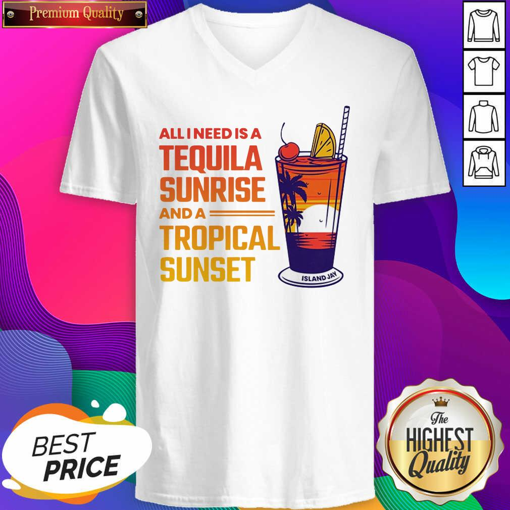 All I Need Is A Tequila Sunrise And A Tropical Sunset V-neck- Design By Sheenytee.com