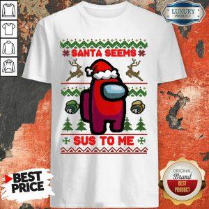 Among Us Santa Seems Sus To Me Ugly Christmas Shirt- Design By Sheenytee.com
