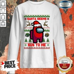 Among Us Santa Seems Sus To Me Ugly Christmas Sweashirt- Design By Sheenytee.com