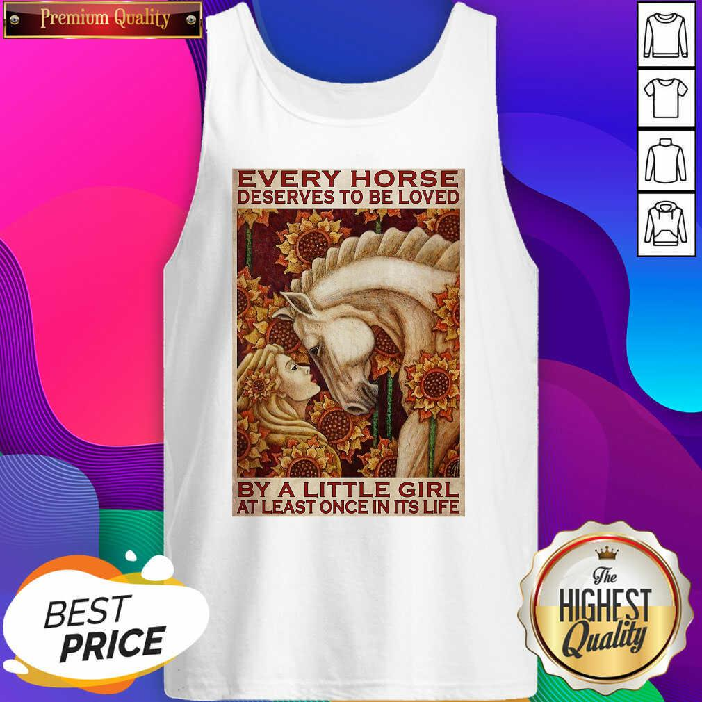 Girl Every Horse Deserves To Be Loved By A Little Girl At Least Once In Its Life Tank Top- Design By Sheenytee.com
