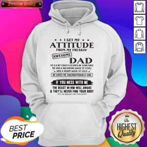 I Get My Attitude From My Freakin' Awesome Dad If You Mess With Me Hoodie- Design By Sheenytee.com