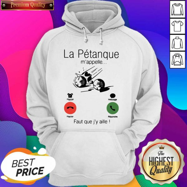 La Petanque M'appelle Faut Que J'y Aille Hoodie- Design By Sheenytee.com