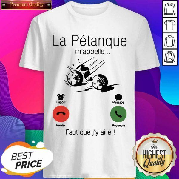 La Petanque M'appelle Faut Que J'y Aille Shirt- Design By Sheenytee.com
