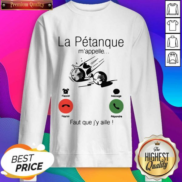 La Petanque M'appelle Faut Que J'y Aille Sweatshirt- Design By Sheenytee.com