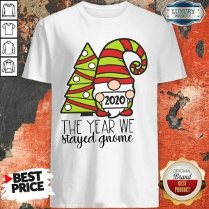 2020 The Year We Stayed Gnome Tree Christmas Shirt- Design By Sheenytee.com
