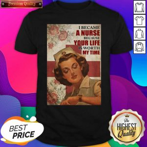 I Became A Nurse Because Your Life Is Worth My Time Poster Shirt- Design By Sheenytee.com