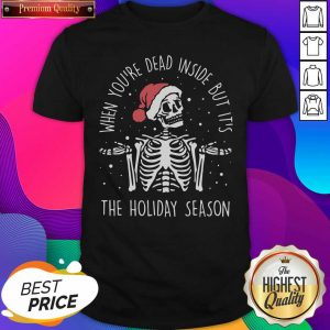 2020 Skeleton When You'Re Dead Inside But It'S The Holiday Season Christmas Shirt- Design By Sheenytee.com