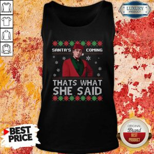 Michael Scott Santa's Coming That's What She Said Ugly Christmas Tank Top- Design By Sheenytee.com