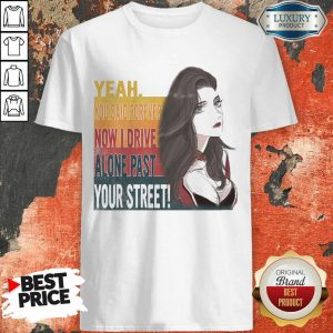 Tense Yeah You Said Forever Now 16 I Drive Alone Past Your Street Shirt - Design by Sheenytee.com
