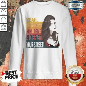 Tense Yeah You Said Forever Now 16 I Drive Alone Past Your Street Sweatshirt - Design by Sheenytee.com