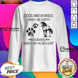 Dogs And Horses Make Me Happy 8 Humans Make My Head Hurt Sweatshirt - Design by Sheenytee.com