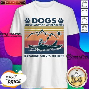Dogs Solve My Problems 7 Kayaking Solves The Rest Shirt - Design by Sheenytee.com