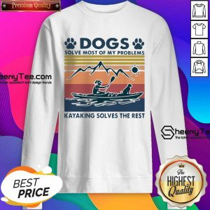 Dogs Solve My Problems 7 Kayaking Solves The Rest Sweatshirt - Design by Sheenytee.com