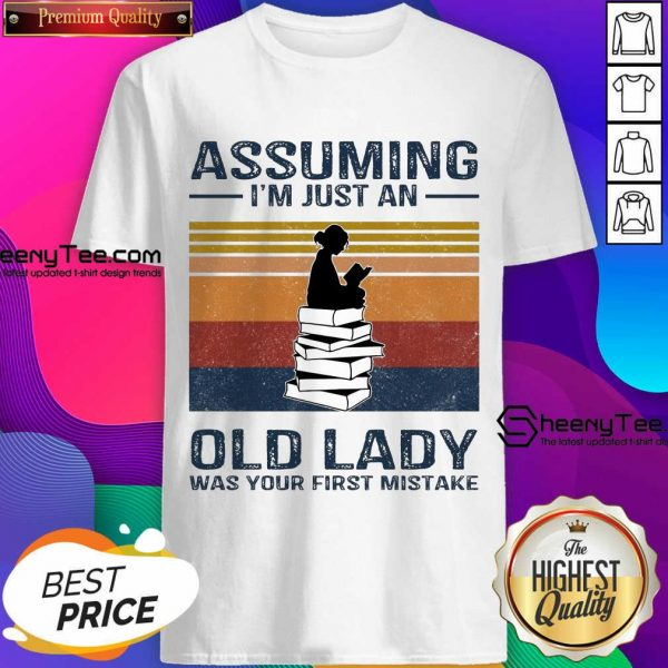 Funny Assuming Im Just Old Lady First Mistake Shirt