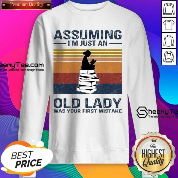 Funny Assuming Im Just Old Lady First Mistake Sweatshirt