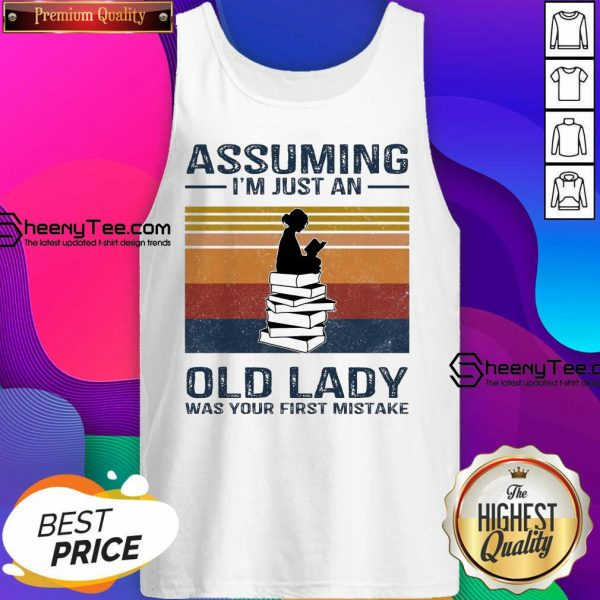 Funny Assuming Im Just Old Lady First Mistake Tank Top