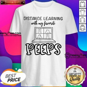 Funny Distance Learning With My Favorite Peeps Shirt