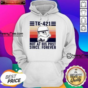 Funny TK-421 Not At His Post Since Forever Hoodie