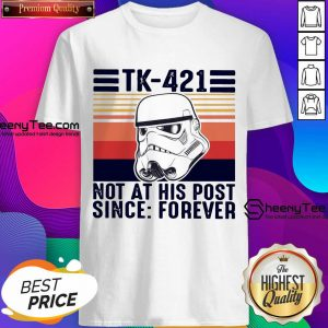 Funny TK-421 Not At His Post Since Forever Shirt