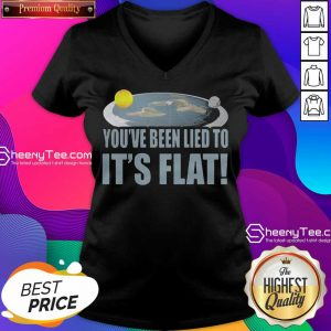 Funny Youre Been Lied To Its Flat Earth Society V-neck