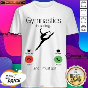 Gymnastics Is Calling And 5 I Must Go Shirt - Design by Sheenytee.com