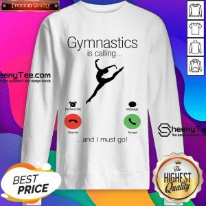 Gymnastics Is Calling And 5 I Must Go Sweatshirt - Design by Sheenytee.com