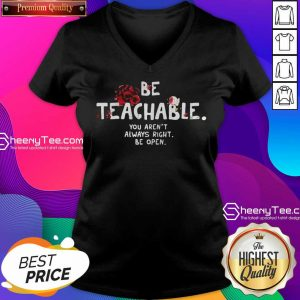 Happy Be Teachable You Arent Always Right To Be Open V-neck