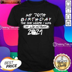 My 70th Birthday I Was In Lockdown 2021 Shirt - Design by Sheenytee.com