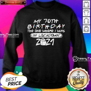 My 70th Birthday I Was In Lockdown 2021 Sweatshirt - Design by Sheenytee.com