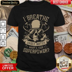 Happy I Breathe Under Water What Your Superpower Shirt