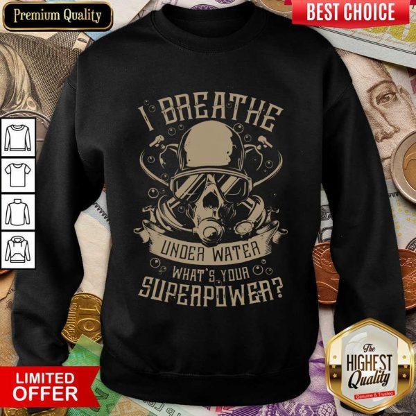 Happy I Breathe Under Water What Your Superpower Sweatshirt
