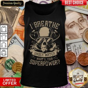 Happy I Breathe Under Water What Your Superpower Tank Top