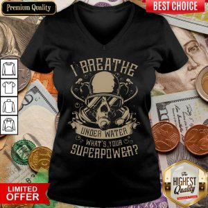 Happy I Breathe Under Water What Your Superpower V-neck