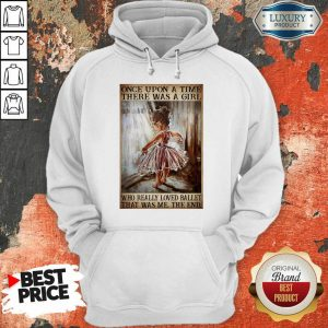 Hot Once Upon A Time There Was A Girl Poster Really Loved Ballet Hoodie