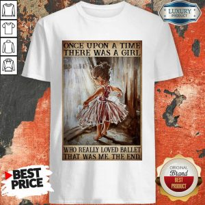 Hot Once Upon A Time There Was A Girl Poster Really Loved Ballet Shirt
