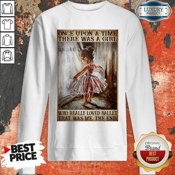 Hot Once Upon A Time There Was A Girl Poster Really Loved Ballet Sweatshirt