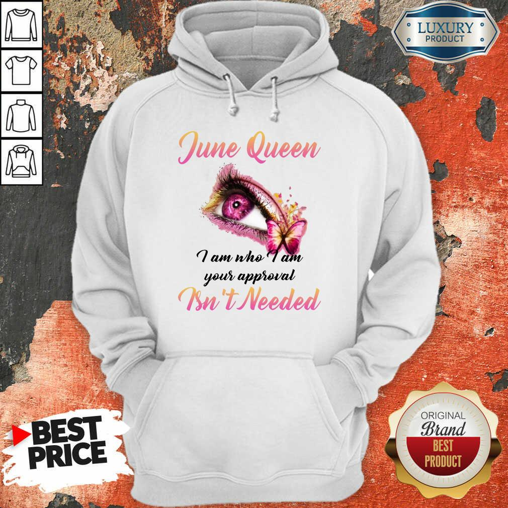 Nice June Queen I Am Who I Am Your Approval Isn't Needed Hoodie