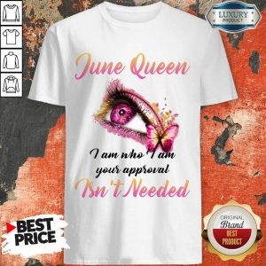 Nice June Queen I Am Who I Am Your Approval Isn't Needed Shirt