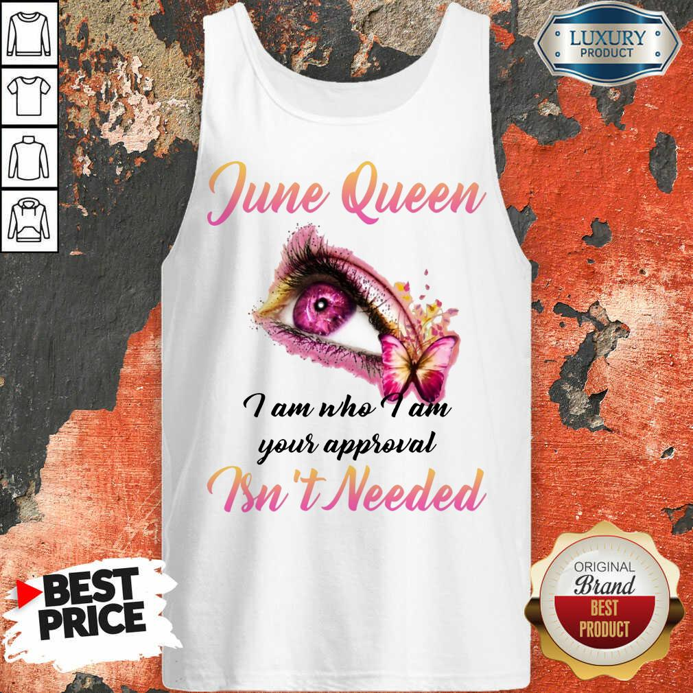 Nice June Queen I Am Who I Am Your Approval Isn't Needed Nice June Queen I Am Who I Am Your Approval Isn't Needed Tank Top