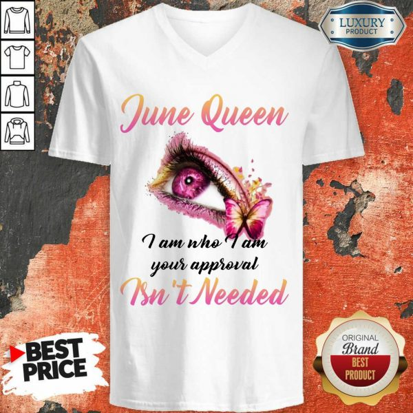 Nice June Queen I Am Who I Am Your Approval Isn't Needed V-neck