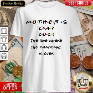 Nice Mothers Day 2021 The One Where The Pandemic Is Over Shirt