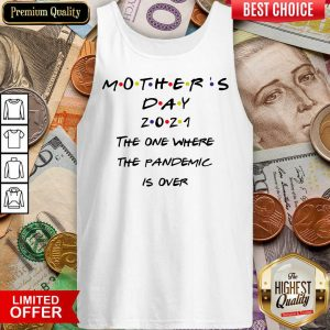 Nice Mothers Day 2021 The One Where The Pandemic Is Over Tank Top