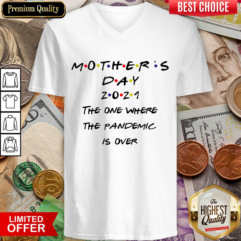 Nice Mothers Day 2021 The One Where The Pandemic Is Over V-neck
