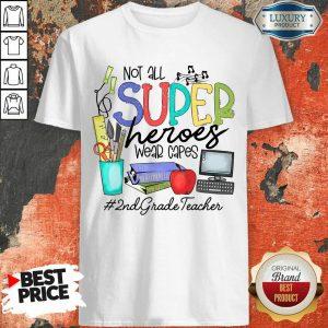 Nice Not All Superheroes Wear Capes 2nd Grade Teacher Shirt