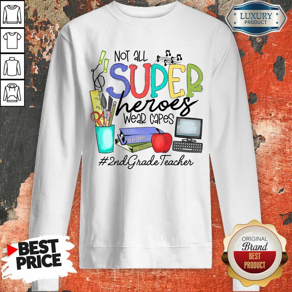 Nice Not All Superheroes Wear Capes 2nd Grade Teacher Sweatshirt
