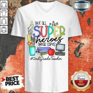 Nice Not All Superheroes Wear Capes 2nd Grade Teacher V-neck